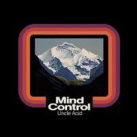 Uncle Acid And The Dead Beats, Mind Control (Rise Above)