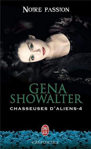 Chasseuse d'aliens , tome 4 : Noire passion de Gena Showalter