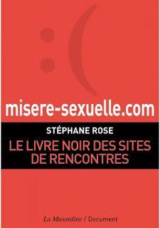 Misere-sexuelle.com : Livre noir des sites de rencontres, Stéphane Rose