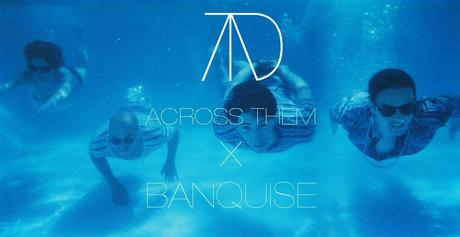 ATBANQUISE ACROSS THEM BY BANQUISE | BURNING HEARTS // SAVAGES // HALF MOON RUN & CO.