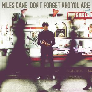 Miles Kane - Don't forget who you are