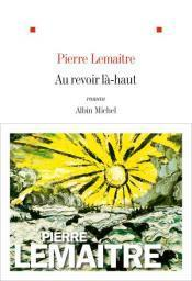 revoir là-haut, Pierre Lemaître, Albin Michel GONCOURT 2013