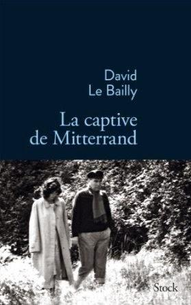 La captive de Mitterrand, David Le Bailly