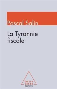 « Tyrannie fiscale (La) » de Pascal SALIN