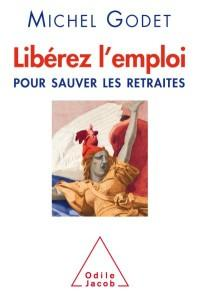 « Libérez l'emploi Pour sauver les retraites » de M