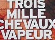 Chronique Trois mille chevaux vapeur Antonin Varenne (Albin Michel)