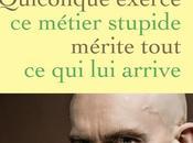 Quiconque exerce métier stupide mérite tout…, Christophe Donner