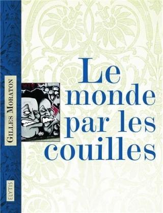 Le monde par les couilles de Gilles Moraton