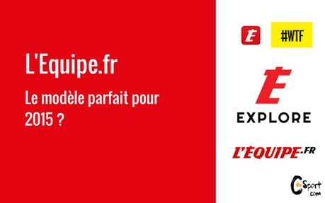 Nouvelle formule L'Equipe.fr, le modèle parfait pour 2015 ?
