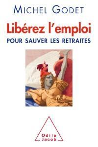 « Libérez l'emploi : Pour sauver les retraites » de Michel GODET