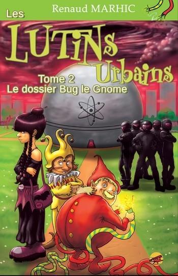 Les Lutins Urbains, Tome 2 : Le dossier de Bug le Gnome de Renaud Marhic