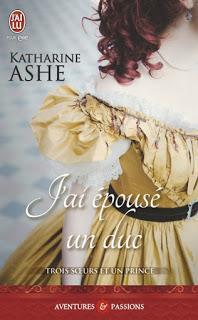 Trois soeurs et un prince, tome 1 : J'ai épousé un duc de Katerine Ashe