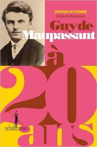 Guy de Maupassant à 20 ans, de Françoise Mobihan