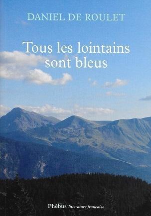 Tous les lointains sont bleus, de Daniel de Roulet