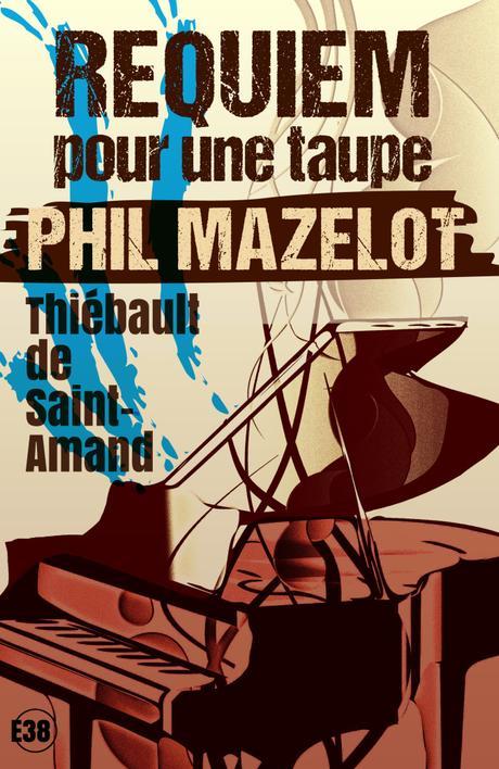 Retrouvez Phil Mazelot pour sa deuxième enquête dans Requiem pour une taupe de Thiébault de Saint Amant