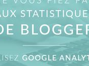 vous fiez statistiques Blogger, utilisez Google Analytics