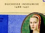 Anne Bretagne, duchesse insoumise 1488-1491 Catherine Lasa (Club lecture