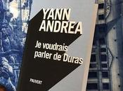 voudrais parler Duras Yann Andrea