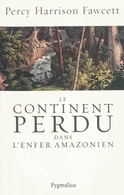 Du Continent perdu dans l'enfer amazonien à The Lost City of Z !