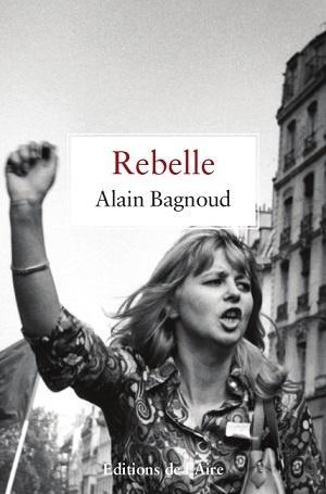 Rebelle, d'Alain Bagnoud