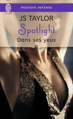 Spotlight Tome 2 : Dans ses yeux de J.S Taylor