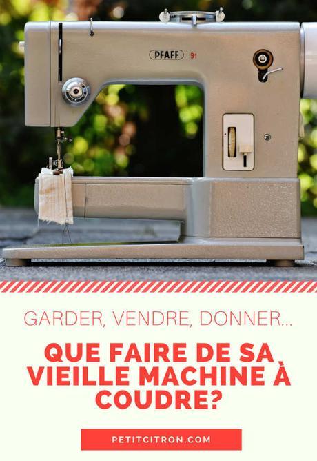 Donner, vendre, garder… Que faire de sa vieille machine à coudre?
