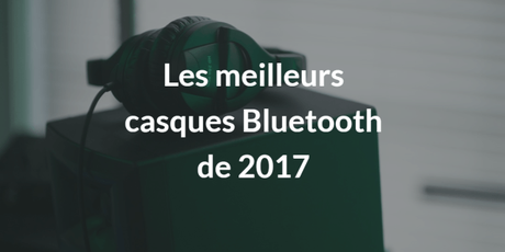 les 4 meilleurs casques bluetooth de 2017 paperblog. Black Bedroom Furniture Sets. Home Design Ideas