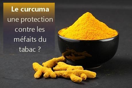 Le Curcuma protège contre les effets néfastes du tabagisme
