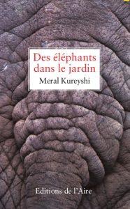 Des éléphants dans le jardin, de Meral Kureyshi