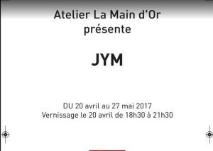 Galerie Atelier « La main d'Or » exposition JYM   20 Avril au 27 Mai 2017