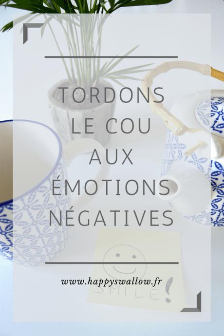Tordons le cou aux émotions négatives