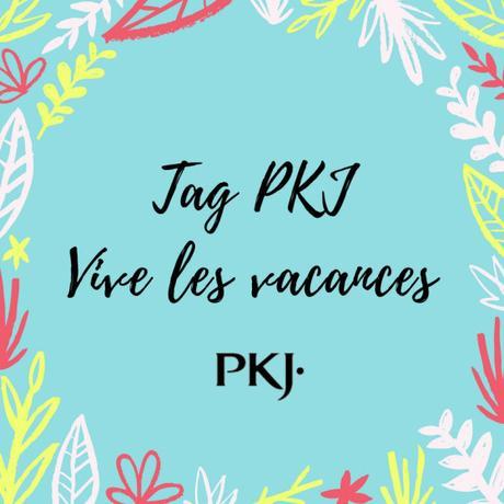 TEST TAG PKJ : Vive les vacances !