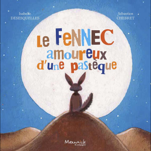 Aujourd'hui c'est mercredi :  Le fennec amoureux d'une pastèque d'Isabelle Desesquelles et Sébastien Chebret