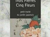 """""""Trois pierres cinq fleurs Petit traité jardin japonais"""""""
