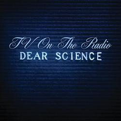 TV on the radio / Dear science,