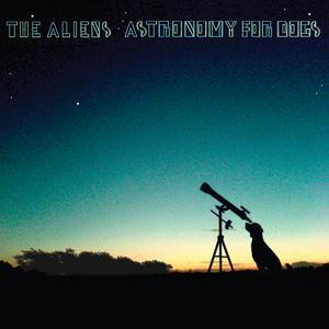 The Aliens - Astronomy For Dogs (2007)