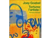 Torturez l'artiste, Joey Goebel