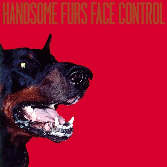 HANDSOME FURS :: FACE CONTROL