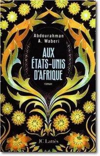 « Aux Etats-Unis d'Afrique », d'Abdourahman A. Waberi