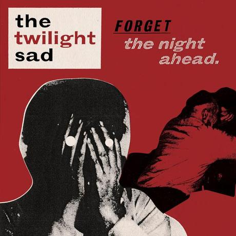 The Twilight Sad : Forget the Night Ahead