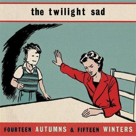 THE TWILIGHT SAD :: FOURTEEN AUTUMNS & FIFTEEN WINTERS / FORGET THE NIGHT AHEAD