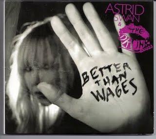 2009 - Astrid Swan (& The Drunk Lovers) - Better Than Wages - Review - Chronique d'une artiste dynamique qui a trouvé sa voie