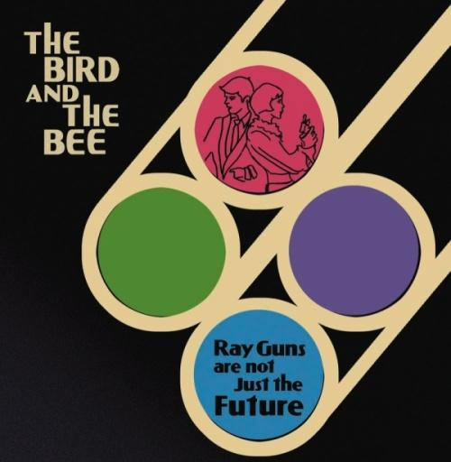 The Bird And The Bee - Ray Guns Are Not Just The Future (2009)