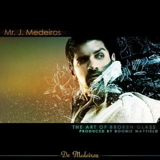 Mr. J Medeiros - The Art Of Broken Glass EP (2009)