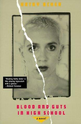 The Irreducible Blood and Guts in High School, Kathy Acker