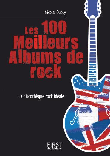 100 Meilleurs albums de rock - Nicolas Dupuy - Editions First - Crosstown Traffic