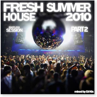 DJ Kix – Fresh House Summer 2010 Part.2 – Bootlegs Session