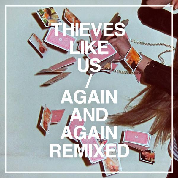 Thieves Like Us – Again and Again Remixed