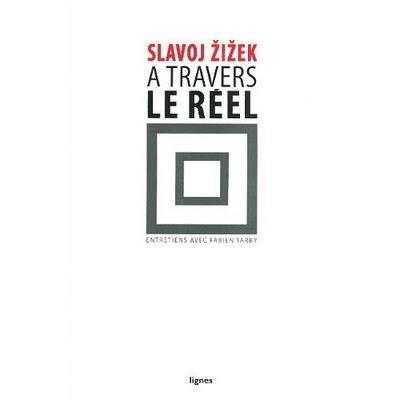 A travers le Réel : Slavoj Zizek, entretiens avec Fabien Tarby