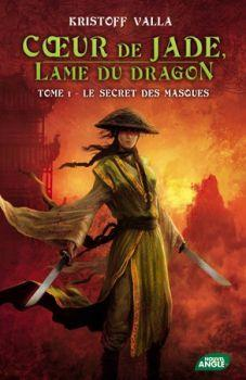 Coeur de Jade, lame du dragon tome 1 : Le secret des masques